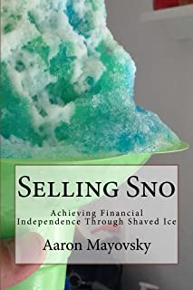 Selling Sno: Achieving Financial Independence Through Shaved Ice (English Edition)