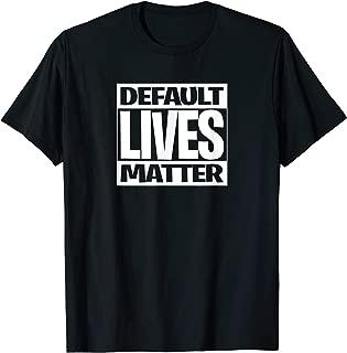 Default Lives Matter Shirt Box Shirt