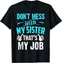 Don't Mess With My Sister That's My Job T-Shirt