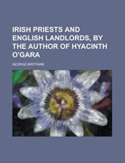 Irish Priests and English Landlords, by the Author of Hyacinth O'Gara