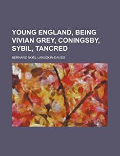 Young England, Being Vivian Grey, Coningsby, Sybil, Tancred (Volume 4)
