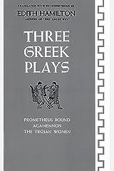 Three Greek Plays: Prometheus Bound, Agamemnon, The Trojan Women Kindle Edition