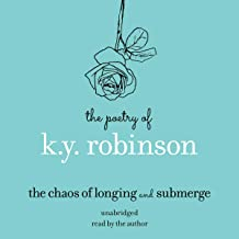 Poetry of K.Y. Robinson: The Chaos of Longing and Submerge