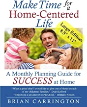 Make Time for a Home-Centered Life: A Monthly Planning Guide for SUCCESS at Home (Monthly Planner)