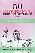 50 POWERFUL SERMON OUTLINES, VOL. 3: GREAT FOR PASTORS, MINISTERS, PREACHERS, TEACHERS, EVANGELISTS, AND LAITY (50 POWERFU...