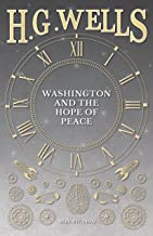 Washington and the Hope of Peace; Or, Washington and the Riddle of Peace (English Edition)