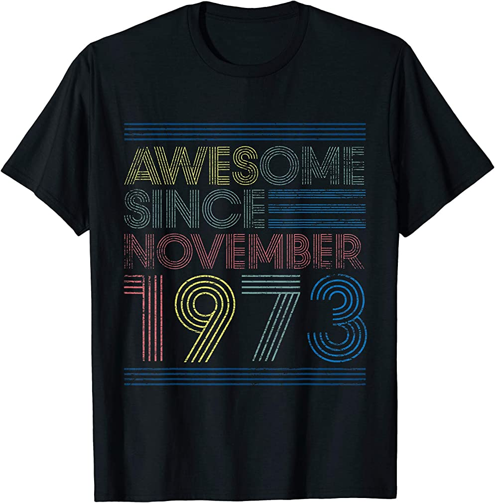 Awesome Since November 1973 Bday Gifts 47th Birthday T-shirt