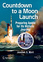 Countdown to a Moon Launch: Preparing Apollo for Its Historic Journey (Springer Praxis Books)