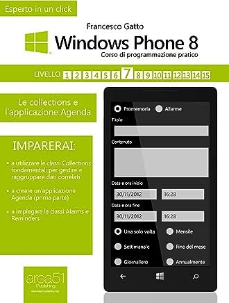 Windows Phone 8: corso di programmazione pratico. Livello 7: Le collections e lapplicazione Agenda (Esperto in un click)