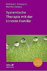 Systemische Therapie mit der inneren Familie: Vollständig überarbeitete Neuausgabe (Leben Lernen 321) (German Edition) Kindle Edition