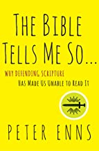 The Bible Tells Me So: Why Defending Scripture Has Made Us Unable to Read It