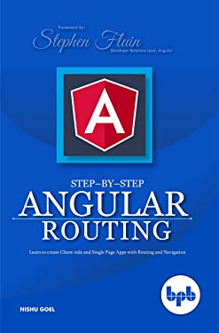 Step-by-Step Angular Routing: Learn To Create client-side and Single Page Apps with Routing and Navigation (English Edition)