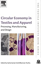 Circular Economy in Textiles and Apparel: Processing, Manufacturing, and Design (The Textile Institute Book Series)