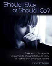 Should I Stay or Should I Go: Guidelines and Strategies for Making This Life Changing Decision as Clearly, Positively, and Confidently as Possible