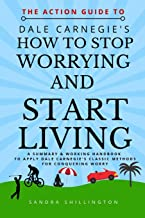 The Action Guide to How to Stop Worrying and Start Living: A summary and action plan to apply the principles of the classic Dale Carnegie book