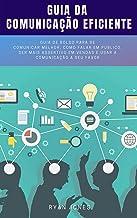 Guia Da Comunicação Eficiente: Guia De Bolso Para Se Comunicar Melhor, Como Falar Em Público, Ser Mais Assertivo Em Vendas...
