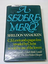 A SEVERE MERCY INCLUDING 18 PREVIOUSLY UNPUBLISHED LETTERS BY C.S. LEWIS