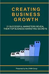 Creating Business Growth: 21 Successful Marketers Reveal Their Top Business Marketing Secrets. (MARKETING MAGICIAN PRACTICAL GUIDES Book 2) Kindle Edition