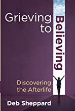 Grieving to Believing-Discovering the Afterlife
