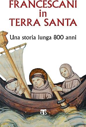 Francescani in Terra Santa: Una storia lunga 800 anni (Italian Edition)