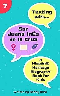 Texting with Sor Juana Inés de la Cruz: A Hispanic Heritage Biography Book for Kids (Texting with History 7)