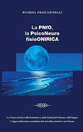 La PNfO. la PsicoNeuro fisioONIRICA: La nuova teoria sulla funzione e sulla genesi del sonno e del sogno. Lapprendimento associativo del cervello