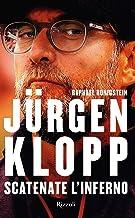 Scaricare Libri Jürgen Klopp. Scatenate l'inferno PDF