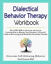 Dialectical Behavior Therapy Workbook: The 4 DBT Skills to Overcome Anxiety by Learning How to Manage Your Emotions. A Practical Guide to Recovering from Borderline Personality Disorder