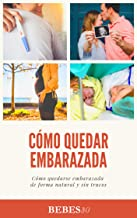 Cómo quedar embarazada: Mini guía para quedarte embarazada de forma natural y sin trucos