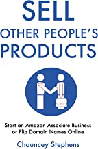 Sell Other People's Products: Start an Amazon Associate Business or Flip Domain Names Online
