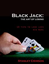 Blackjack: The Art of Losing (10 Tips to Lose Less and Win More Book 1)