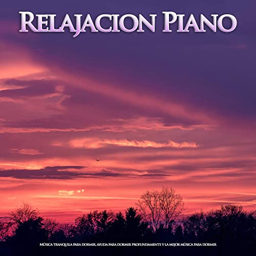 Relajacion Piano Música Tranquila Para Dormir Ayuda Para Dormir Profundamente Y La Mejor Música Para Dormir By Musica Relajante Para Dormir Sueño Profundo Club Relajación Piano On Amazon Music