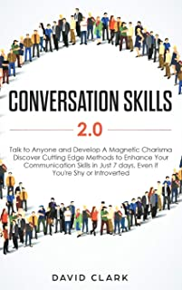 Conversation Skills 2.0: Talk to Anyone and Develop A Magnetic Charisma: Discover Cutting Edge Methods to Enhance Your Com...