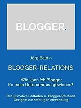 BLOGGER-RELATIONS: Wie kann ich Blogger für mein Unternehmen gewinnen? (German Edition)