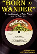 Born to Wander: an Autobiography of Peter Rivera and His Story of Rare Earth