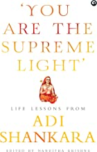 'You Are the Supreme Light': Life Lessons from Adi Sankara