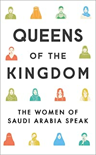 Queens of the Kingdom: The Women of Saudi Arabia Speak (English Edition)