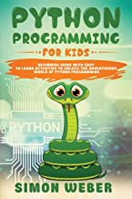 Python Programming for Kids: Beginners Guide with Easy to Learn Activities to Unlock the Adventurous World of Python Programming