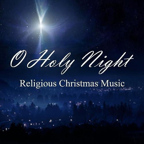 Religious Christmas Music.Christmas Blessings Religious Christmas Music O Holy