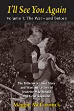 I'll See You Again: The Bittersweet Love Story and Wartime Letters of Jeanette MacDonald and Gene Raymond: Volume 1: The W...