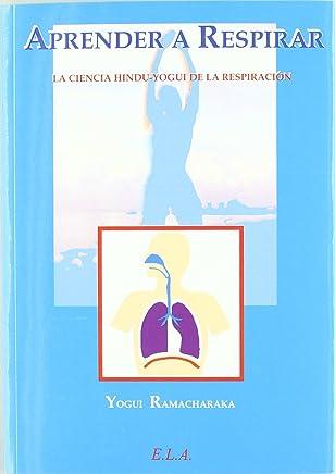 Aprender a respirar : la ciencia hindú-yogui de la respiración