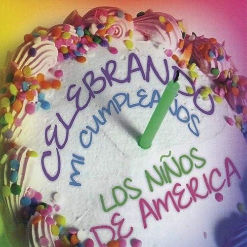 Celebrando Mi Cumpleanos by Los Niños De America on Amazon ...