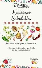 Platillos Mexicanos Saludables: Para celebrar las fiestas patrias de manera nutritiva (Spanish Edition)