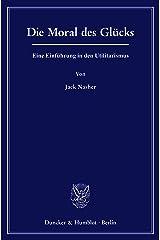 Die Moral des Glücks.: Eine Einführung in den Utilitarismus. Kindle Ausgabe