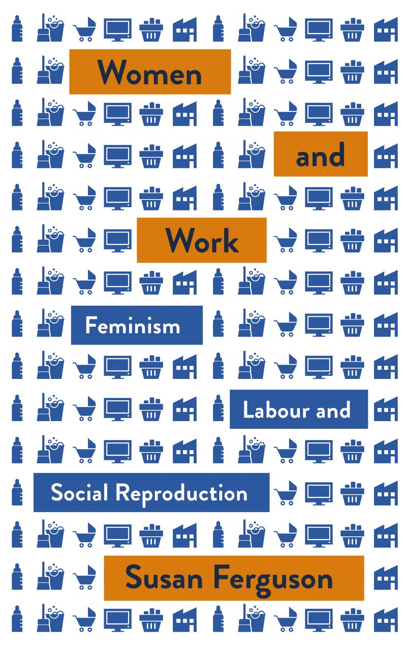 Women and Work: Feminism, Labour, and Social Reproduction (Mapping Social Reproduction Theory)