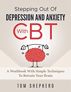 Sponsored Ad - Cognitive Behavioral Therapy: Stepping Out Of Depression And Anxiety With CBT - A Workbook With Simple Tech...