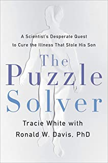 The Puzzle Solver: A Scientist's Desperate Quest to Cure the Illness That Stole His Son