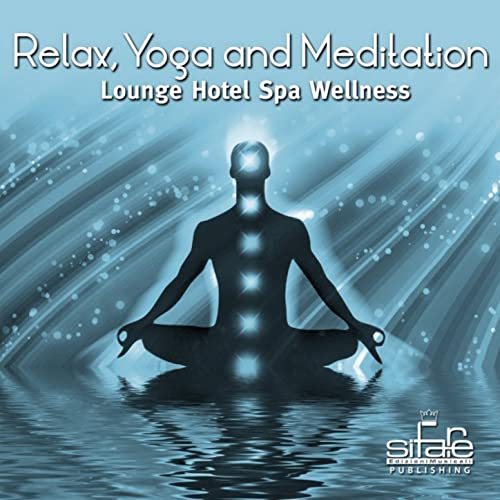 Relax, Yoga and Meditation, Vol. 6 (Lounge Hotel Spa ...