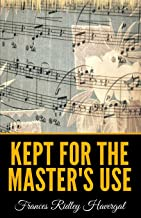 Kept For The Masters Use By Havergal
