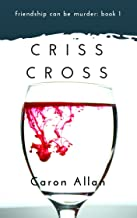 Criss Cross: Friendship can be murder: Book 1: A murderous confessional full of twists and turns